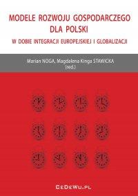 Modele rozwoju gospodarczego dla Polski w dobie integracji europejskiej i globalizacji - Prof. Marian Noga - ebook