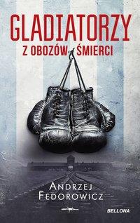 Gladiatorzy z obozów śmierci - Andrzej Fedorowicz - ebook