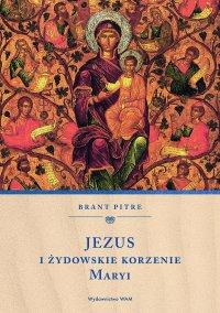 Jezus i żydowskie korzenie Maryi - Brant Pitre - ebook