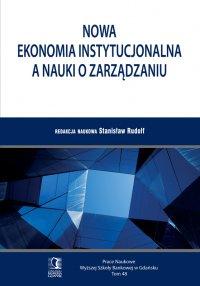 Nowa ekonomia instytucjonalna a nauki o zarządzaniu. Tom 48 - Stanisław Rudolf - ebook