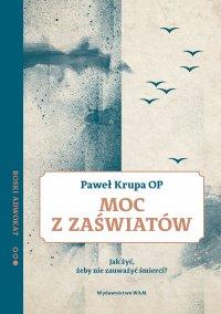 Moc z zaświatów - Paweł Krupa OP - ebook
