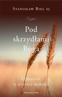 Pod skrzydłami Boga - Stanisław Biel SJ - ebook