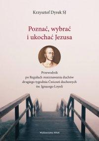 Poznać, wybrać i ukochać Jezusa - Krzysztof Dyrek SJ - ebook