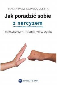 Jak poradzić sobie z narcyzem i toksycznymi relacjami - Marta Pawlikowska-Olszta - ebook