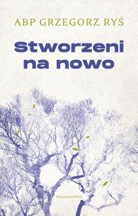 Stworzeni na nowo - Abp Grzegorz Ryś - ebook