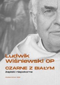 Czarne z białym - Ojciec Ludwik Wiśniewski OP - ebook