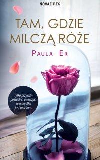 Tam, gdzie milczą róże - Paula Er - ebook