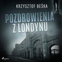 Pozdrowienia z Londynu - Krzysztof Beśka - audiobook
