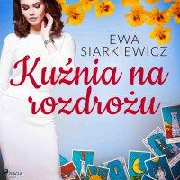 Kuźnia na rozdrożu - Ewa Siarkiewicz - audiobook