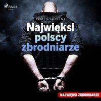 Najwięksi polscy zbrodniarze - Paweł Szlachetko - audiobook