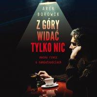 Z góry widać tylko nic - Arek Borowik - audiobook