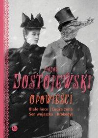 Opowieści: Białe noce, Cudza żona, Sen wujaszka, Krokodyl - Fiodor Dostojewski - ebook