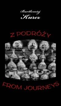 Z podróży. From Journeys - Bartłomiej Kurcz - ebook