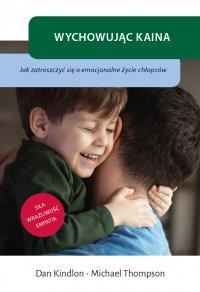 Wychowując Kaina. Jak zatroszczyć się o emocjonalne życie chłopców - Dan Kindlon - ebook