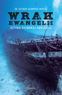 Wrak Ewangelii. Sztuka duchowej nawigacji - br. Szymon Janowski OFMCap - ebook