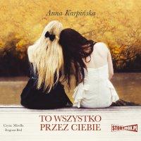 To wszystko przez ciebie - Anna Karpińska - audiobook