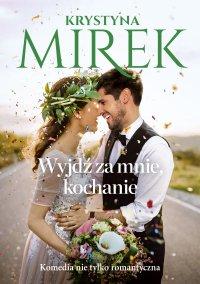 Wyjdź za mnie, kochanie - Krystyna Mirek - ebook