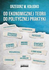 Od ekonomicznej teorii do politycznej praktyki - Grzegorz  W. Kołodko - ebook