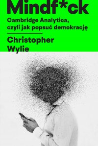 Mindf*ck. Cambridge Analytica, czyli jak popsuć demokrację - Christopher Wylie - ebook