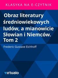 Obraz literatury średniowiekowych ludów, a mianowicie Słowian i Niemców. Tom 2