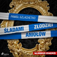 Śladami złodziei aniołów - Paweł Szlachetko - audiobook
