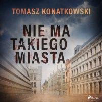 Nie ma takiego miasta - Tomasz Konatkowski - audiobook