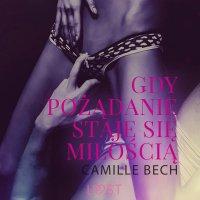 Gdy pożądanie staje się miłością - Camille Bech - audiobook