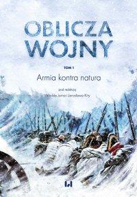 Oblicza wojny. Tom 1. Armia kontra natura - Witold Jarno - ebook