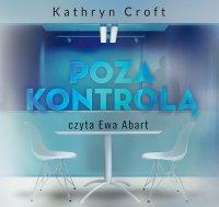 Poza kontrolą - Kathryn Croft - audiobook