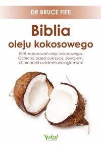 Biblia oleju kokosowego. 1001 zastosowań oleju kokosowego. Ochrona przed cukrzycą, zawałem, chorobami autoimmunologicznymi - dr Bruce Fife - ebook