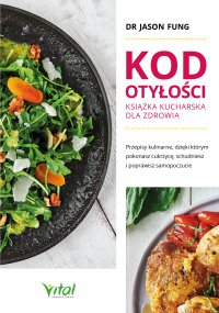 Kod otyłości – książka kucharska dla zdrowia. Przepisy kulinarne, dzięki którym pokonasz cukrzycę, schudniesz i poprawisz samopoczucie - dr Jason Fung - ebook