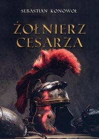 Żołnierz cesarza - Sebastian Konowoł - ebook