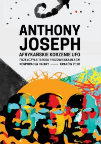 Afrykańskie korzenie UFO - Anthony Joseph - ebook