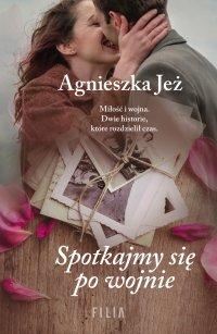 Spotkajmy się po wojnie - Agnieszka Jeż - ebook