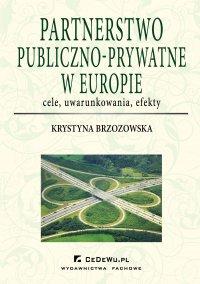 Partnerstwo publiczno-prywatne w Europie: cele, uwarunkowania, efekty - Prof. Krystyna Brzozowska - ebook