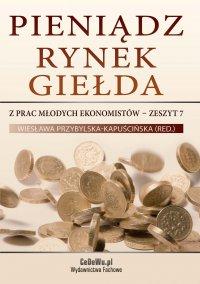 Pieniądz, rynek, giełda – z prac młodych ekonomistów - prof. dr hab. Wiesława Przybylska-Kapuścińska - ebook