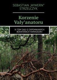 Korzenie Valy'Anatoru - Sebastian Strzelczyk - ebook