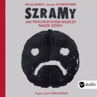 Szramy. Jak psychosystem niszczy nasze dzieci - Witold Bereś - audiobook