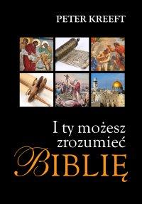 I Ty możesz zrozumieć Biblię - Peter Kreeft - ebook