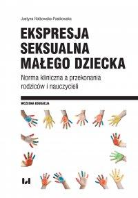 Ekspresja seksualna małego dziecka. Norma kliniczna a przekonania rodziców i nauczycieli - Justyna Ratkowska-Pasikowska - ebook