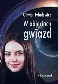 W objęciach gwiazd - Oliwia Tybulewicz - ebook