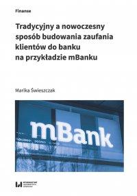 Tradycyjny a nowoczesny sposób budowania zaufania klientów do banku na przykładzie mBanku - Marika Świeszczak - ebook