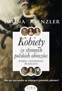 Kobiety ze słynnych polskich obrazów. Boskie, natchnione, przeklęte - Iwona Kienzler - ebook