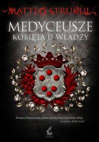 Medyceusze. Kobieta u władzy - Matteo Strukul - ebook