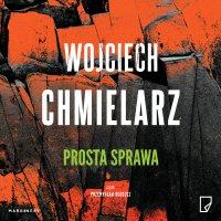 Prosta sprawa - Wojciech Chmielarz - audiobook