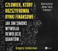 Człowiek, który rozszyfrował rynki finansowe - Gregory Zuckerman - audiobook
