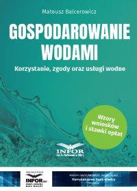 Gospodarowanie wodami.Korzystanie, zgody oraz usługi wodne - Mateusz Balcerowicz - ebook