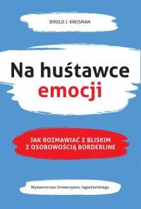 Na huśtawce emocji. Jak rozmawiać z bliskim z osobowością borderline - Jerold J. Kreisman - ebook