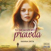 To nie może być prawda - Hanna Dikta - audiobook