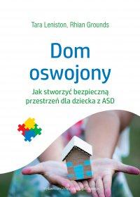 Dom oswojony. Jak stworzyć bezpieczną przestrzeń dla dziecka z ASD - Tara Leniston - ebook